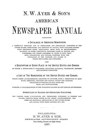 Primary view of object titled 'N. W. Ayer & Son's American Newspaper Annual: containing a Catalogue of American Newspapers, a List of All Newspapers of the United States and Canada, 1897, Volume 2'.