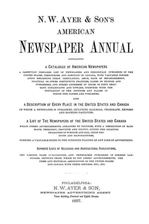 Primary view of object titled 'N. W. Ayer & Son's American Newspaper Annual: containing a Catalogue of American Newspapers, a List of All Newspapers of the United States and Canada, 1897, Volume 1'.
