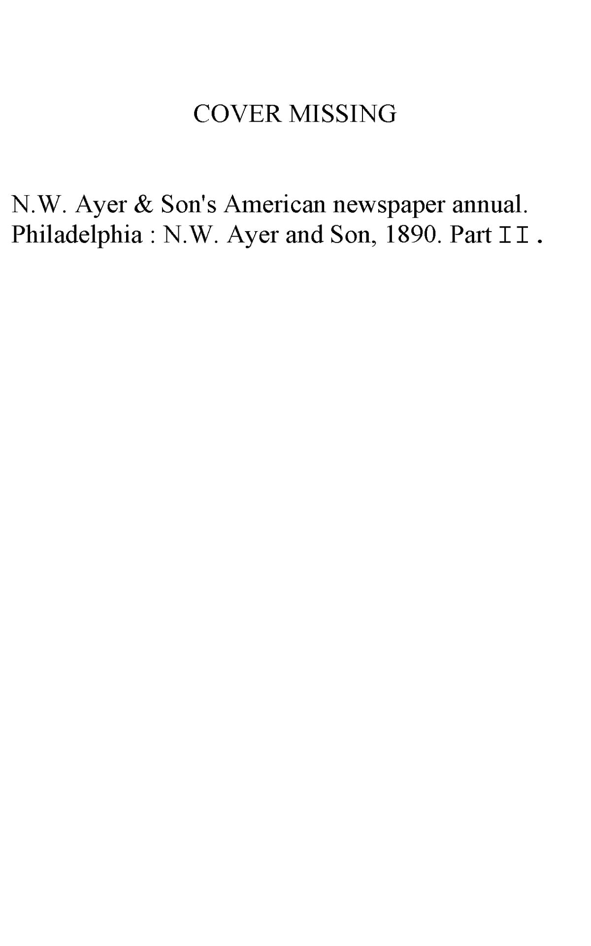 N. W. Ayer & Son's American Newspaper Annual: containing a Catalogue of American Newspapers, a List of All Newspapers of the United States and Canada, 1890, Volume 2                                                                                                      None