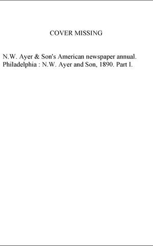 Primary view of object titled 'N. W. Ayer & Son's American Newspaper Annual: containing a Catalogue of American Newspapers, a List of All Newspapers of the United States and Canada, 1890, Volume 1'.