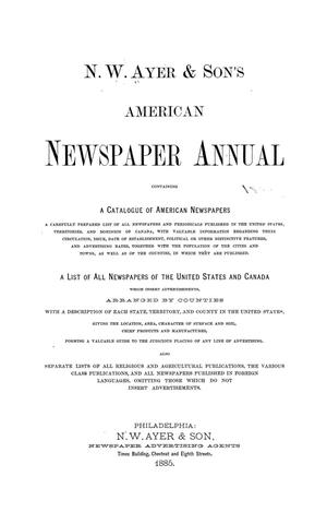 N. W. Ayer & Son's American Newspaper Annual: containing a Catalogue of American Newspapers, a List of All Newspapers of the United States and Canada, 1885