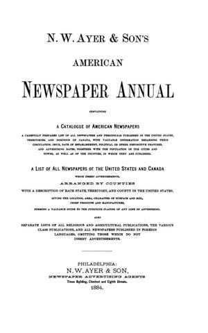 Primary view of object titled 'N. W. Ayer & Son's American Newspaper Annual: containing a Catalogue of American Newspapers, a List of All Newspapers of the United States and Canada, 1884, Volume 1'.