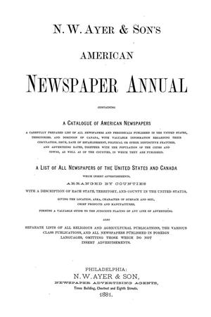 Primary view of N. W. Ayer & Son's American Newspaper Annual: containing a Catalogue of American Newspapers, a List of All Newspapers of the United States and Canada, 1881