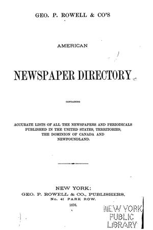 Primary view of object titled 'Geo. P. Rowell & Co's American Newspaper Directory, containing Accurate lists of all the newspapers and periodicals published in the United States and Territories, and the Dominion of Canada, and Newfoundland, 1876'.