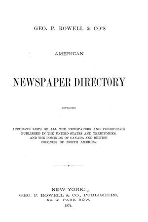 Geo. P. Rowell & Co's American Newspaper Directory, containing Accurate lists of all the newspapers and periodicals published in the United States and Territories, and the Dominion of Canada, and British Colonies of North America, 1874