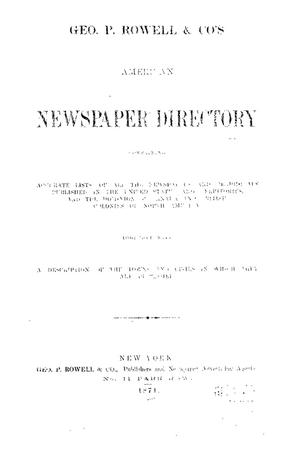 Geo. P. Rowell & Co's American Newspaper Directory, containing Accurate lists of all the newspapers and periodicals published in the United States and Territories, and the Dominion of Canada, and British Colonies of North America; together with a description of the towns and cities in which they are published, 1871