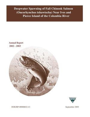 Primary view of object titled 'Deepwater Spawning of Fall Chinook Salmon (Oncorhynchus tshawtscha) Near Ives and Pierce Island of the Columbia River, 2002-2003 Annual Report.'.