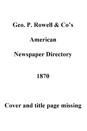 Primary view of object titled '[Geo. P. Rowell & Co's American Newspaper Directory, containing Accurate lists of all the newspapers and periodicals published in the United States and Territories, and the Dominion of Canada, and British Colonies of North America; together with a description of the towns and cities in which they are published, 1870]'.