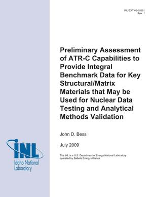 Primary view of object titled 'Preliminary Assessment of ATR-C Capabilities to Provide Integral Benchmark Data for Key Structural/Matrix Materials that May be Used for Nuclear Data Testing and Analytical Methods Validation'.