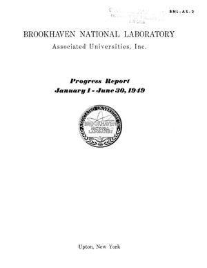 Primary view of object titled 'BROOKHAVEN NATIONAL LABORATORY PROGRESS REPORT, AS OF JANUARY 1 - JUNE 30, 1949. (HIGHLIGHTS)'.