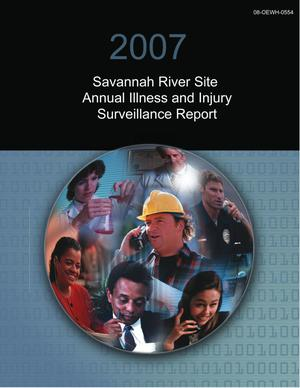 Primary view of object titled '2007 Savannah River Site Annual Illness and Injury Surveillance Report'.