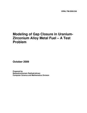 Primary view of object titled 'Modeling of Gap Closure in Uranium-Zirconium Alloy Metal Fuel - A Test Problem'.