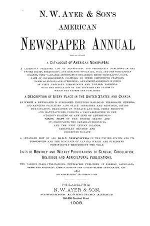 Primary view of object titled 'N. W. Ayer & Son's American Newspaper Annual: containing a Catalogue of American Newspapers, a List of All Newspapers of the United States and Canada, 1908, Volume 1'.