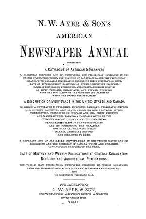 Primary view of object titled 'N. W. Ayer & Son's American Newspaper Annual: containing a Catalogue of American Newspapers, a List of All Newspapers of the United States and Canada, 1907, Volume 1'.