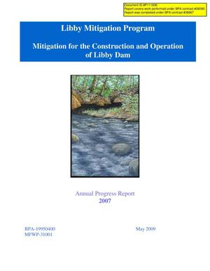Primary view of object titled 'Libby Mitigation Program, 2007 Annual Progress Report: Mitigation for the Construction and Operation of Libby Dam.'.