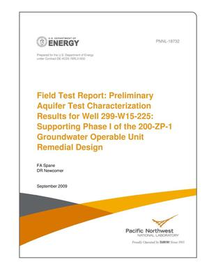 Primary view of object titled 'Field Test Report: Preliminary Aquifer Test Characterization Results for Well 299-W15-225: Supporting Phase I of the 200-ZP-1 Groundwater Operable Unit Remedial Design'.