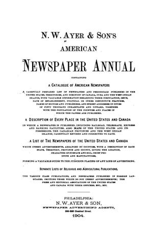 Primary view of object titled 'N. W. Ayer & Son's American Newspaper Annual: containing a Catalogue of American Newspapers, a List of All Newspapers of the United States and Canada, 1904, Volume 1'.