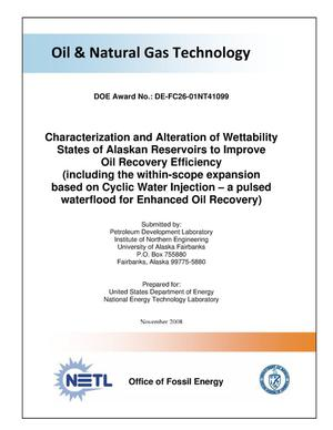 Primary view of object titled 'Characterization and Alteration of Wettability States of Alaskan Reserviors to Improve Oil Recovery Efficiency (including the within-scope expansion based on Cyclic Water Injection - a pulsed waterflood for Enhanced Oil Recovery)'.