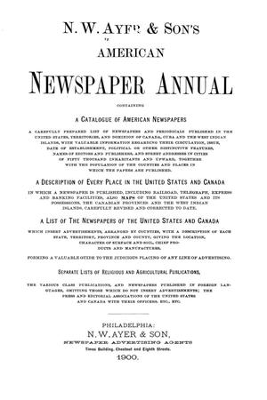 N. W. Ayer & Son's American Newspaper Annual: containing a Catalogue of American Newspapers, a List of All Newspapers of the United States and Canada, 1900, Volume 1