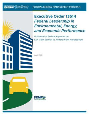 Primary view of Executive Order 13514: Federal Leadership in Environmental, Energy, and Economic Performance; Guidance for Federal Agencies on E.O. 13514 Section 12, Federal Fleet Management, April 2010, Federal Energy Management Program (FEMP)