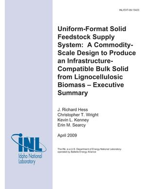 Primary view of object titled 'Uniform-Format Solid Feedstock Supply System: A Commodity-Scale Design to Produce an Infrastructure-Compatible Bulk Solid from Lignocellulosic Biomass -- Executive Summary'.
