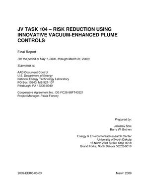 Primary view of object titled 'JV Task 104 - Risk Reduction Using Innovative Vacuum-Enhanced Plume Controls'.