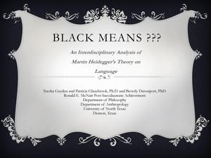 Primary view of object titled 'Black Means??? An Interdisciplinary Analysis of Martin Heidegger's Theory on Language [Presentation]'.