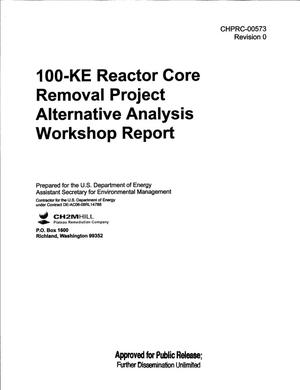 Primary view of object titled '100-KE REACTOR CORE REMOVAL PROJECT ALTERNATIVE ANALYSIS WORKSHOP REPORT'.