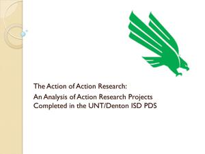The Action of Action Research: An Analysis of Action Research Projects Completed in the UNT/Denton ISD PDS [Presentation]