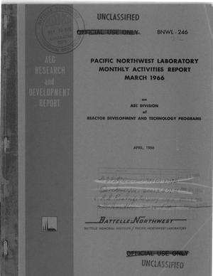 Primary view of object titled 'Pacific Northwest Laboratory Monthly Activities Report March 1966 On AEC Division of Reactor Development and Technology'.