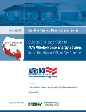 Primary view of object titled 'Building America Best Practices Series, Volume 9: Builders Challenge Guide to 40% Whole-House Energy Savings in the Hot-Dry and Mixed-Dry Climates'.