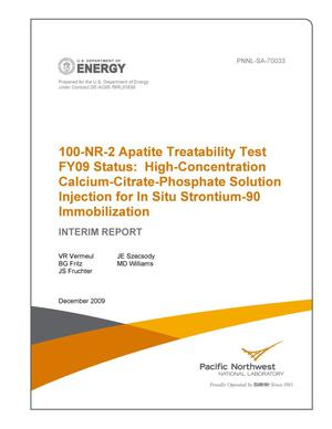 Primary view of object titled '100-NR-2 Apatite Treatability Test FY09 Status: High Concentration Calcium-Citrate-Phosphate Solution Injection for In Situ Strontium-90 Immobilization'.