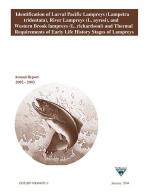 Primary view of object titled 'Identification of Larval Pacific Lampreys (Lampetra tridentata), River Lampreys (L. ayresi), and Western Brook Lampreys (L. richardsoni) and Thermal Requirements of Early Life History Stages of Lampreys, Annual Report 2002-2003.'.
