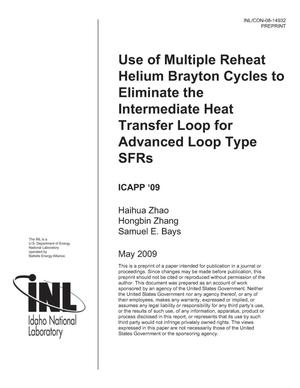 Primary view of object titled 'Use of Multiple Reheat Helium Brayton Cycles to Eliminate the Intermediate Heat Transfer Loop for Advanced Loop Type SFRs'.
