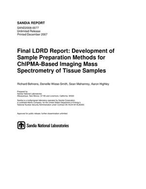 Primary view of object titled 'Final LDRD report : development of sample preparation methods for ChIPMA-based imaging mass spectrometry of tissue samples.'.