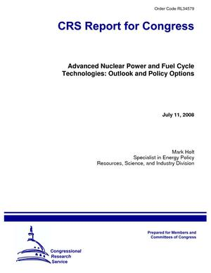 Advanced Nuclear Power and Fuel Cycle Technologies: Outlook and Policy Options