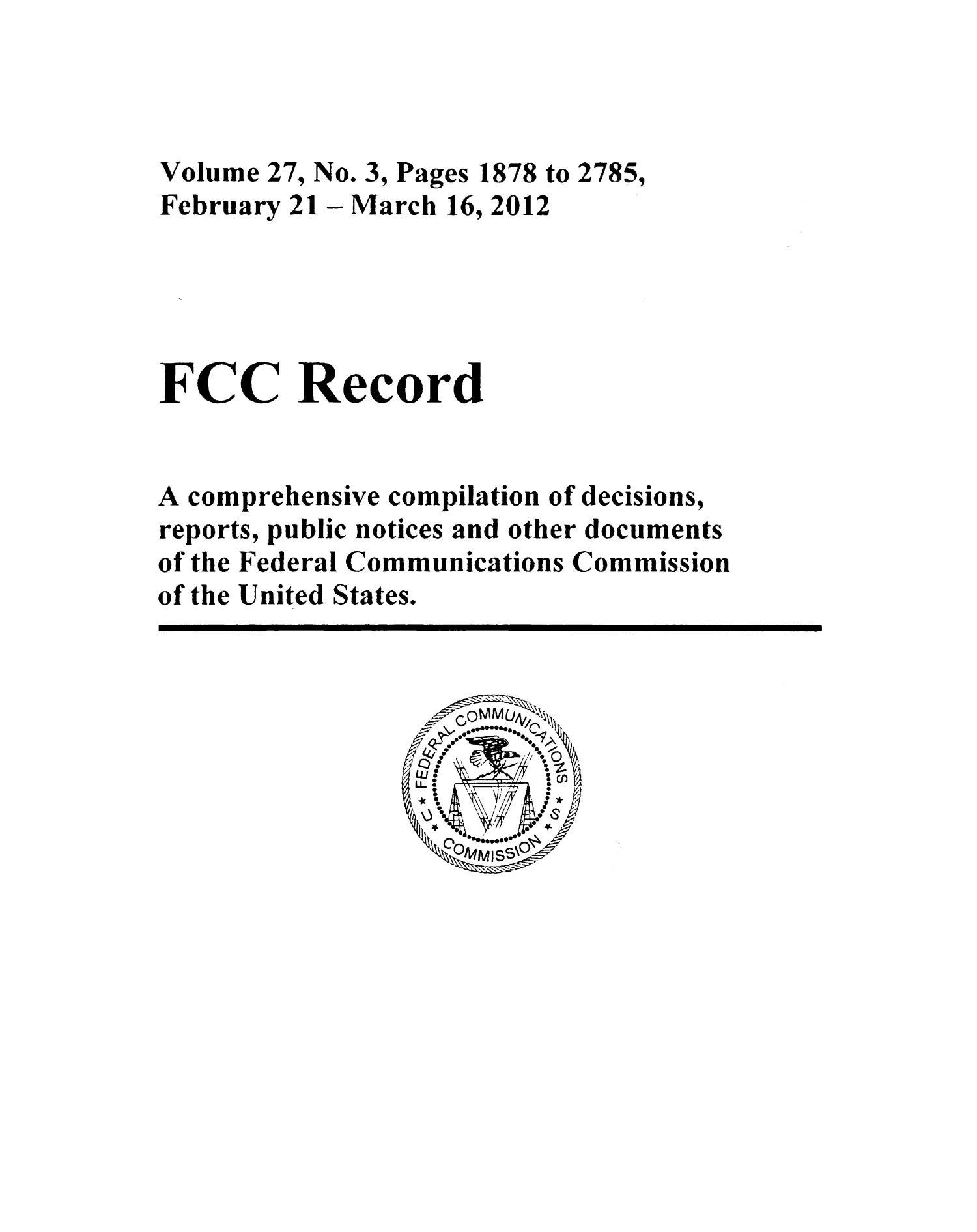 FCC Record, Volume 27, No. 3, Pages 1878 to 2785, February 21 - March 16, 2012                                                                                                      Front Cover
