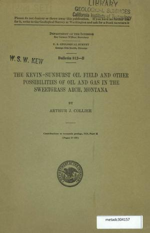 Primary view of object titled 'The Kevin-Sunburst Oil Field and Other Possibilities of Oil and Gas in the Sweetgrass Arch, Montana'.