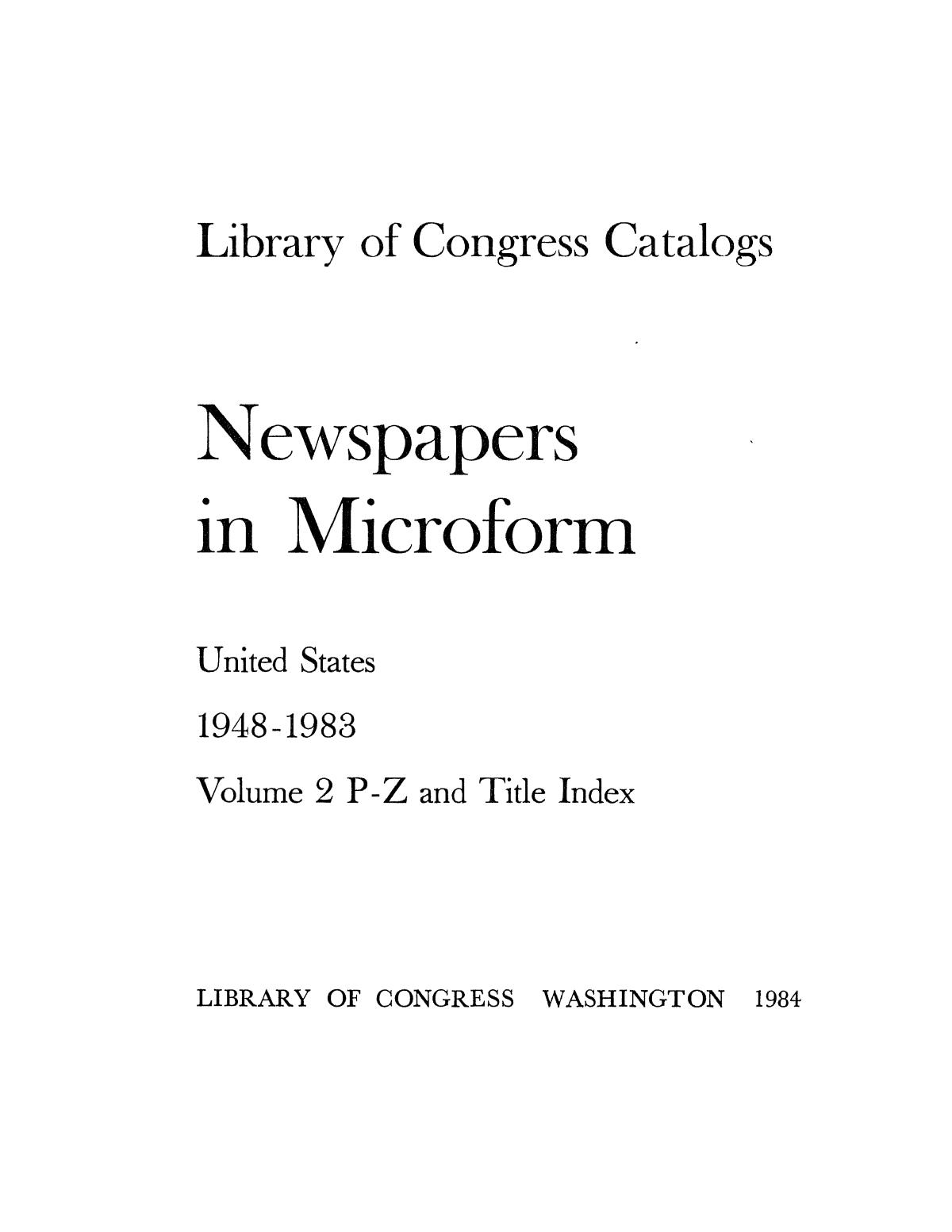 Library of Congress Catalogs: Newspapers in Microform, United States, 1948-1983, Volume 2 P-Z and Title Index                                                                                                      None