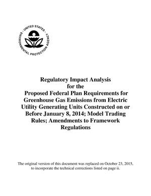 Primary view of object titled 'Regulatory Impact Analysis for the Proposed Federal Plan Requirements for Greenhouse Gas Emissions from Electric Utility Generating Units Constructed on or before January 8, 2014; Model Trading Rules; Amendments for Framework Regulations'.