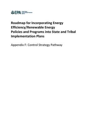 Primary view of object titled 'Roadmap for Incorporating Energy Efficiency/Renewable Energy Policies and Programs into State and Tribal Implementation Plans, Appendix F: Control Strategy Pathway'.