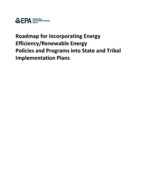 Primary view of object titled 'Roadmap for Incorporating Energy Efficiency/Renewable Energy Policies and Programs into State and Tribal Implementation Plans'.