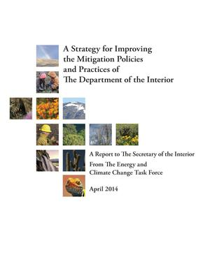 Primary view of object titled 'A Strategy for Improving the Mitigation Policies and Practices of the Department of the Interior; A Report to the Secretary of the Interior from the Energy and Climate Change Task Force'.