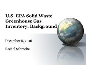 Primary view of object titled 'U.S. EPA Solid Waste Greenhouse Gas Inventory: Background'.