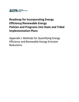 Primary view of object titled 'Roadmap for Incorporating Energy Efficiency/Renewable Energy Policies and Programs into State and Tribal Implementation Plans, Appendix I: Methods for Quantifying Energy Efficiency and Renewable Energy Emission Reductions'.