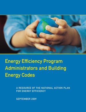 Primary view of object titled 'Energy Efficiency Program Administrators and Building Energy Codes'.