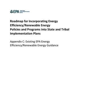 Primary view of object titled 'Roadmap for Incorporating Energy Efficiency/Renewable Energy Policies and Programs into State and Tribal Implementation Plans, Appendix C: Existing EPA Energy Efficiency/Renewable Energy Guidance'.