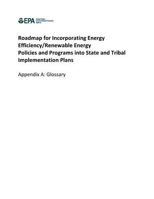 Primary view of object titled 'Roadmap for Incorporating Energy Efficiency/Renewable Energy Policies and Programs into State and Tribal Implementation Plans, Appendix A: Glossary'.