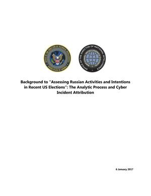 "Primary view of object titled 'Background to ""Assessing Russian Activities and Intentions in Recent US Elections"": The Analytic Process and Cyber Incident Attribution.'."