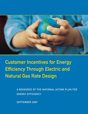 Primary view of object titled 'Customer Incentives for Energy Efficiency Through Electric and Natural Gas Rate Design'.